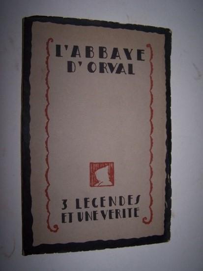 L'Abbaye d'Orval - TROIS LEGENDES ET UNE VERITE