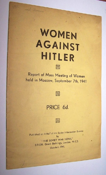 WOMEN AGAINST HITLER Report of Mass Meeting of Women held in Moscow, September 7th, 1941