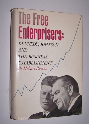Image for The Free Enterprisers: Kennedy, Johnson, and the Business Establishment [Signed]