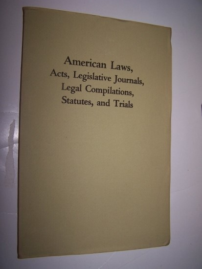 Image for AMERICAN LAWS, ACTS, LEGISLATIVE JOURNALS, LEGAL COMPILATIONS, STATUTES, AND TRIALS