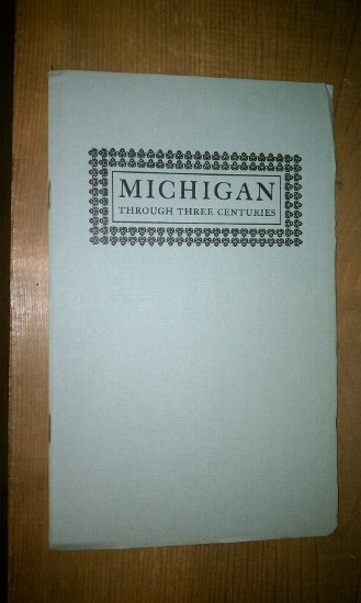 Image for MICHIGAN THROUGH THREE CENTURIES - A Guide to an Exhibition of Books, Maps and Manuscripts in the William L. Clements Library