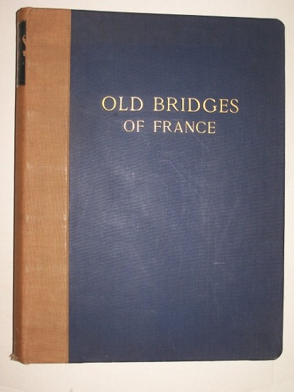 Image for OLD BRIDGES OF FRANCE A Series of Historical Examples from Roman Times to the End of the XVIIIth Century with an Explanatory and Descriptive Text