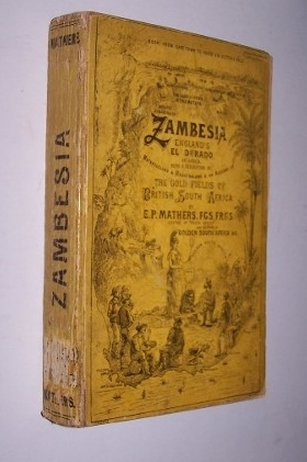 Image for ZAMBESIA  - ENGLAND'S EL DORADO IN AFRICA , being a description of Matabeleland and Mashonaland, and the less known adjacent territories, and an account of the GOLD FIELDS of British South Africa