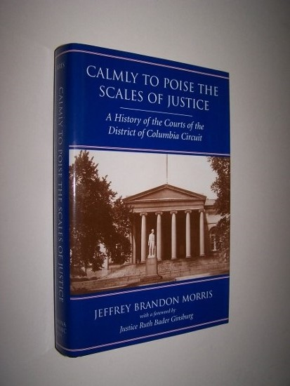 Image for CALMLY TO POISE THE SCALES OF JUSTICE  A History of the Courts of the District of Columbia Circuit