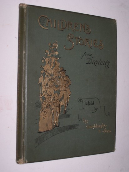 Image for Children's Stories from Dickens, Re-told By His Grand-Daughter and Others Illustrated by: [Frances Brundage], Harold Copping, The Baroness Orezy, Willis Grey, Edith Scannell & Major Giles; edited by Edric Vredenburg