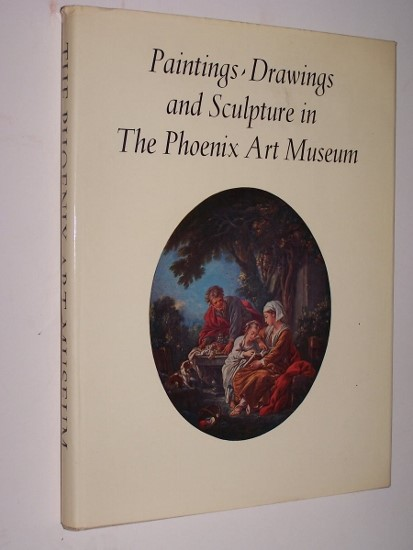 Image for PAINTINGS,DRAWINGS AND SCULPTURE IN THE PHOENIX ART MUSEUM COLLECTION