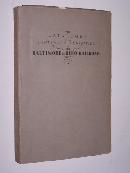 Image for Catalogue of the CENTENARY EXHIBITION of the BALTIMORE & OHIO RAILROAD 1827-1927
