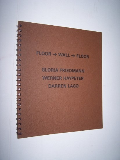 Image for FLOOR - WALL - FLOOR  Gloria Friedmann, Werner Haypeter, Darren Lago