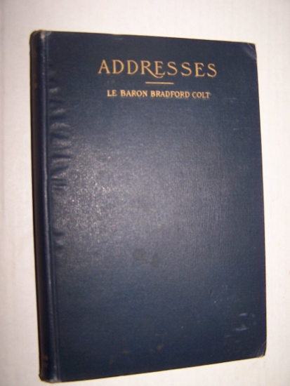 Image for ADDRESSES OF LE BARON BRADFORD COLT Including The Protection of the President of the US