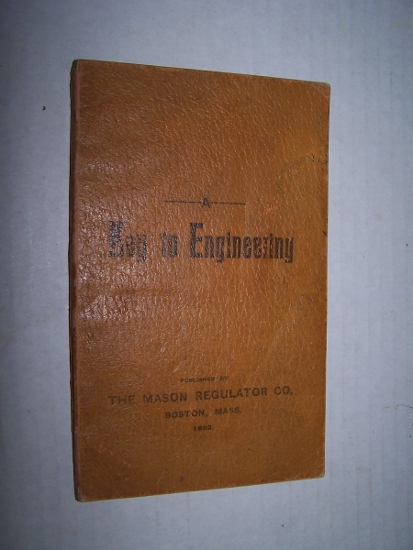 Image for A KEY TO STEAM ENGINEERING - A THOROUGH AND EXHAUSTIVE CATECHISM OF THE STEAM ENGINE AND BOILER, AND PRACTICAL IDEAS, GATHERED FROM TWENTY-FOUR YEARS' EXPERIENCE WITH THE STEAM ENGINE