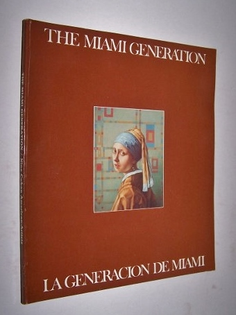 Image for The Miami Generation / La Generacion de Miami  Nine Cuban-American artists/nueve artistas Cubano-Americanos, October 10, 1893 - January 15, 1984