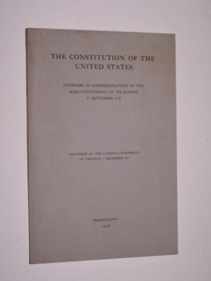 Image for THE CONSTITUTION OF THE UNITED STATES   Addresses in commemoration of the sesquicentennial of its signing 17 September 1787. Delivered at the Catholic University of America 7 December 1937