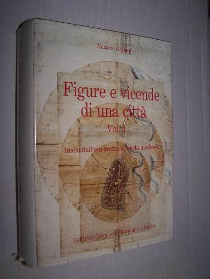 FIGURE E VICENDE DI UNA CITTA - Volume 1 : Imola dall' eta antica al tardo medioevo