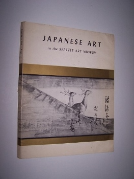 Image for JAPANESE ART IN THE SEATTLE ART MUSEUM   An historical sketch, with illustrated catalogue of examples selected from the museum's collections