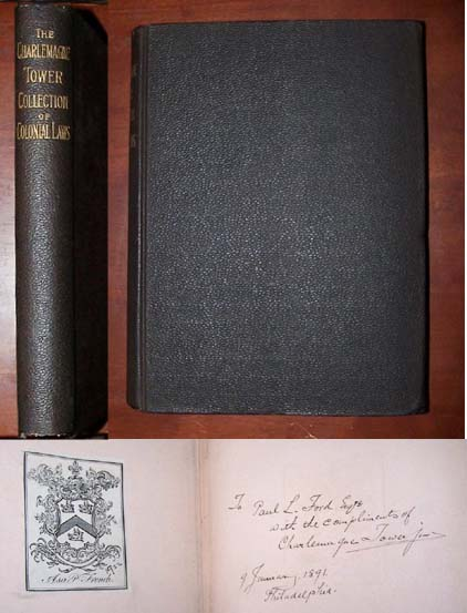 Image for The Charlemagne Tower Collection Of American Colonial Laws  Inscribed By Charlemagne Tower, Jr.  to Paul Leicester Ford w/ Bookplate of Asa P. French