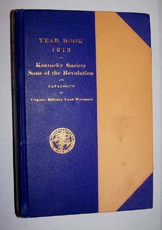 Image for YEAR BOOK of the Society, SONS OF THE REVOLUTION IN THE COMMONWEALTH OF KENTUCKY 1894-1913 and a Catalogue of Virginia Military Land Warrants granted to Soldiers and Sailors of the Revolution