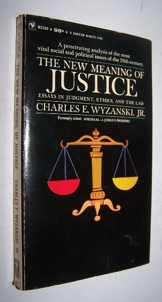 Image for THE NEW MEANING OF JUSTICE Essays in Judgment, Ethics, and Law